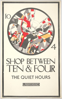 """Outside a dark circle, the numbers 10 and 4, at their places as though on a clock face. A dividing line bisects diagonally within from 10 to 4. Inside the circle, two scenes, one above the dividing line of the interior of a train car with only two seated figures; one below showing a crowded train scene. In both versions, the figures carry packages. Figures are shown in graphic color blocking (gray, black, red, ochre, and peach) Below, in capital letters: """"Shop between Ten & Four / The Quiet Hours."""" Below, the logo for the London Underground. Around the perimeter, black framing lines."""