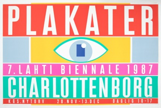 "Bands of color cut horizontally across the poster for the Seventh Lahti Poster Biennial in Copenhagen. Top band is orange, and the word 'Plakater' in white capitalletters fills the space. Second band, yellow with gray edges, a stylized graphic depiction of an eye in shades of blue. Third band, pink: ""7. Lahti Biennale 1987""; Fourth band, turquoise: ""Charlottenborg""; Fifth band, orange: KGS.NYTORV 28. Nov - 13. Dec Daglig 10-17"""