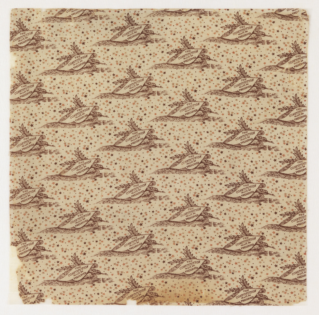 "Printed cotton with a repeating design of laurel branches with a scroll which reads ""The Constitution must be Preserved,"" on a background sprinkled with stars. Printed in brown, tan and pink on an ivory ground. Printed in support of the Constitutional Union Party's presidential candidate, John Bell, in 1860."
