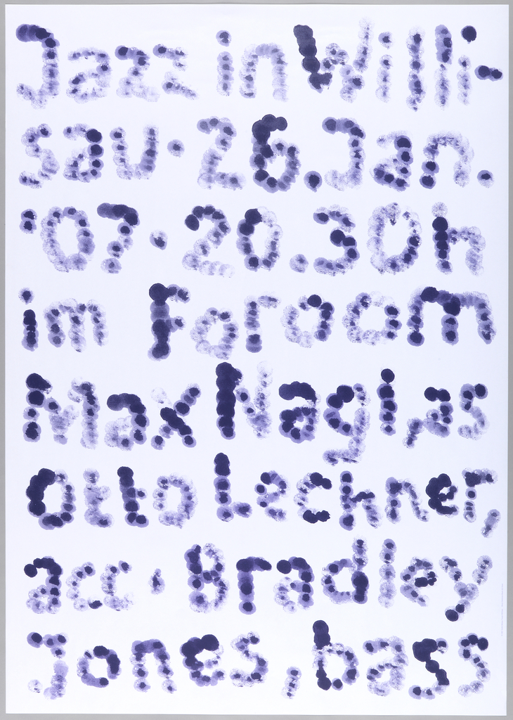 "White poster with text from top to bottom spelled out in purple dots and splotches, (possibly created using fingertips). Text reads: ""Jazz in Willisau 26 Jan. '07, 20.30h im Foroom, Mac Nagls, Otto Lechnier, Acci Bradley Jones, bass."" 2007: Bosch Siebdruck Bosch AG Stans"