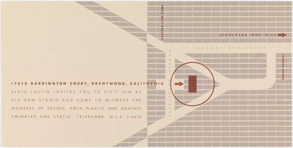 Printed horizontally in brown ink, left center: 11618 BARRINGTON COURT BRENTWOOD, CALIFORNIA/ALVIN LUSTIG INVITES YOU TO VISIT HIM AT/HIS NEW STUDIO AND HOME TO WITNESS THE/WONDERS OF DESIGN, BOTH PLASTIC AND GRAPHIC/ANIMATED AND STATIC. TELEPHONE: W.L.A. 3-6672; upper right: SEPULVEDA ONE MILE. Printed vertically in brown ink, upper center: EASTERN STAR HOME; center right: URBAN SCHOOL. Printed horizontally in gray ink, upper right: SUNSET BOULEVARD; printed vertically in gray ink, center: BARRINGTON AVENUE.