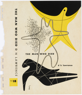 Bookjacket design. Front cover features several organic, slightly anthropomorphic forms. On upper right, yellow anthropomorphic form holds, almost like Atlas, a black circle, cut off by top of page. Inside yellow form, thin black lines echo arms, trunk, and legs of form. In center, a form with six curved points outlined in gray covers a cloud-like cluster of curved pen marks. Below is five-pointed, slightly animalistic black form, intersected by several thin white lines. Imprinted vertically in black ink, spine: THE MAN WHO DIED; vertically in stippled gray ink, spine: D H LAWRENCE; horizontally in black ink, spine lower margin within yellow square: NC 18.; in black ink, front cover lower center left: THE MAN WHO DIED; lower center right: d h lawrence.