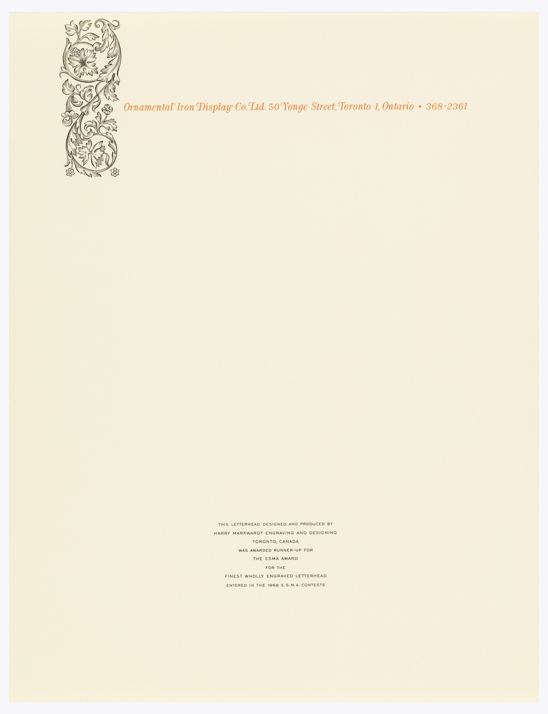 Letterhead with image of ornamental iron work upper left. Across top in orange: Ornamental Iron Display Co. Ltd. 50 Yonge Street, Toronto 1, Ontario . 368-2361. Lower section, in blank ink: THIS LETTERHEAD DESIGNED AND PRODUCED BY / HARRY MARKWARDT ENGRAVING AND DESIGNING / TORONTO, CANADA / WAS AWARDED RUNNER-UP FOR / THE ESMA AWARD / FOR THE / FINEST WHOLLY / ENGRAVED LETTERHEAD / ENTERED IN THE 1968 E. S. M. A. CONTESTS.