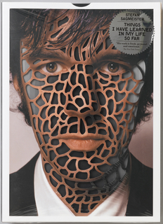 Photograph of face of man; skin covered with biomorphic trellis pattern. Upper right, starburst sticker that reads: STEFAN / SAGMEISTER / THINGS / I HAVE LEARNED / IN MY LIFE / SO FAR.