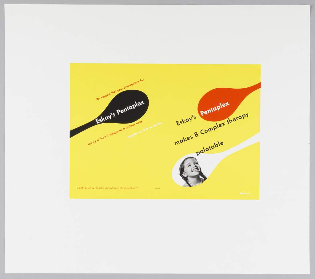 Advertisement design for a drug company.  On yellow ground, three silhouettes of bowl and branch of spoon (image cut off by edge of sheet): black (on left of sheet) and red (above white on right side of sheet).  Name of medicine imprinted on black and red spoons; photo image of smiling young girl in braids on white spoon. Imprinted diagonally, left half of sheet, in red:  We suggest that your prescriptions for; in white:  Eskay's Pentaplex/in red:  specify at least 2 teaspoonfuls 3 times daily./in white:  supplied in 12 fl. oz. bottles;  right half of sheet, in black:  Eskay's; in white:  Pentaplex/in black:  makes B Complex therapy/palatable.