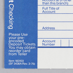 Citibank deposit form in three vertical registers with blue ink on white paper. Left register: Blue ground with white text. Printed vertically from top left: Deposit Checking. At bottom horizontal:Please Use/your pre-/ encoded/ Deposit Tickets./ You may obtain/ reordercard/ from Teller/ Item 183103/ (SF 3436A Rev. 3-76)  Center register: blue text on white ground. At top left: Deposit Checking. Six lines below for account holder's information. First line: Date, 19. Second: Full Title of/ Account. Third: blank. Fourth: Address. Fifth: Zipcode. Sixth: Account at/ (Indicate Branch). Under Sixth line Please notify us of any change in your address/ using separate form of advice. At bottom between two lines: Acount/ Number followed by nine vertical lines and Check Count with a triangled printed at right. Bottom right: Citibank, N.A.  Right register: blue ink on white ground. Citibank logo at top right with thick line underneath. Printed under link at right: Dollars, Cents. Under this: Two rows and three columns. Rows in left column printed: Cash, Bills/ Coin. Below this: thick line accross register with three columns and seven rows. Rows numbered 1-7 in left column. Text in first two rows of left column: Checks/ List Separately. Two columns at right left blank. Below 7 rows: thick line across three columns with Total printed in left column with a rectangle underneath.