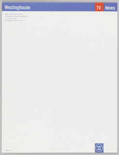 Cream letterhead. Small blue band across upper sheet; imprinted in white on blue band, upper left corner: Westinghouse; red rectangular break in blue band, upper right corner; imprinted in white on red band: TV; imprinted in white on blue band, upper right corner, (right of TV): News; imprinted in blue ink on cream paper, upper right corner, name and address of division of Westinghouse; imprinted in white inside a blue rectangle, lower right corner, Westinghouse logo.
