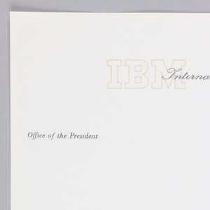 Cream paper letterhead. IBM logo in beige contour, upper left quadrant, overlapping business title imprinted in blue ink, upper center: Office of the President; upper left quadrant; address, upper right quadrant.