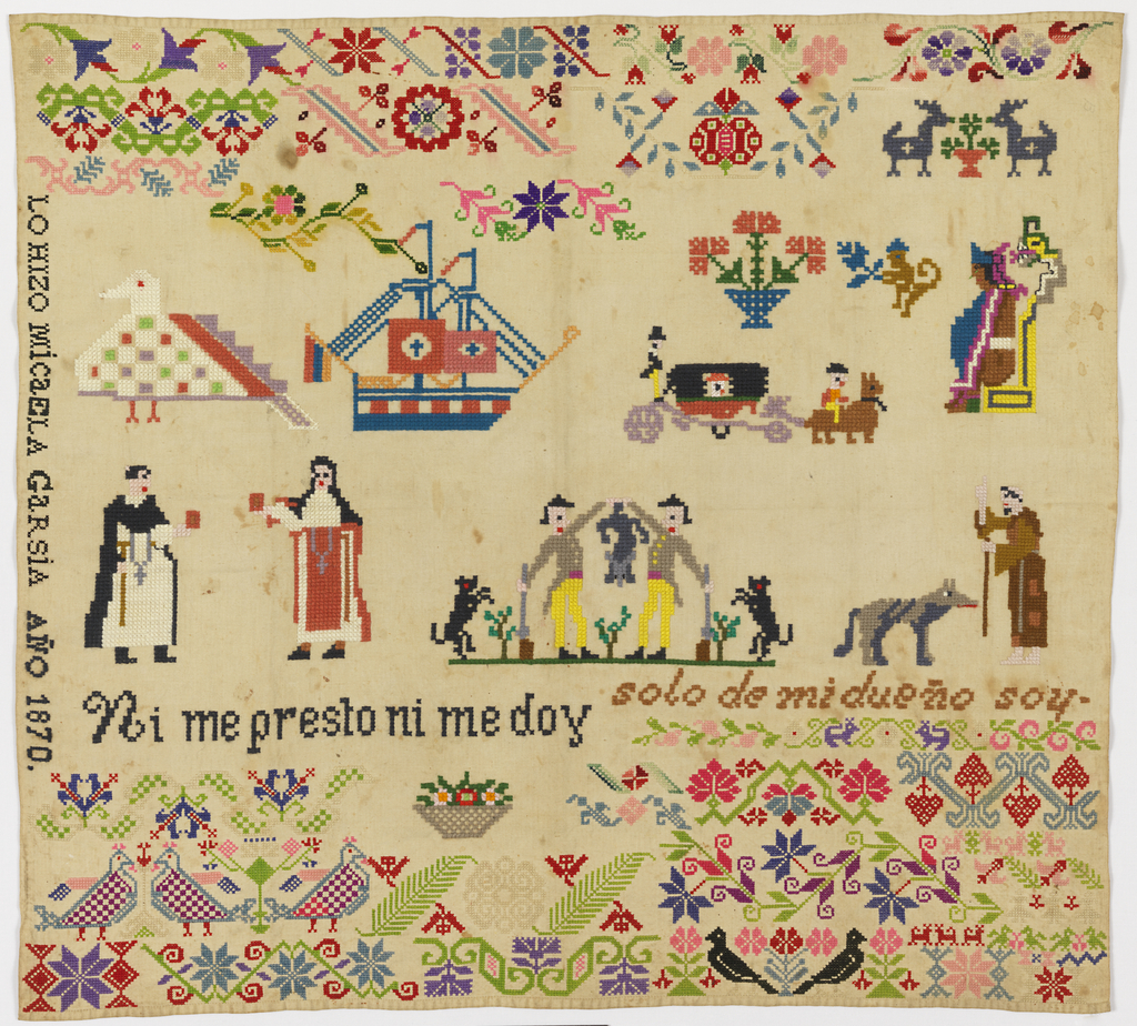 "Large square sampler embroidered in bright colors with floral pattern bands, confronted birds, and spot motifs including a monk, a nun, a pair of hunters, a ship, and the seated Aztec prince, Itzcoatl.  Text ""Ni me presto ni me doy"" and ""solo de mi dueño soy."""