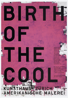 Poster features large black letters that read: BIRTH / OF / THE / COOL on what looks like a bright pink painted surface; below: KUNSTHAUS ZURICH / AMERIKANISCHE MALEREI. On right, column of text: GEORGIA O'KEEFE / BARNETT NEWMAN / JACKSON POLLOCK / RICHARD ARTSCHWGER / ALEX KATZ / ANDY WARHOL / JOHN WESLEY / MALCOLM MORLEY / VIJA CELMINS / CHUCK CLOSE / ROSS BLECKNER / RICHARD PRINCE / SUE WILLIAMS / PHILIP TAAFFE / CHRISTOPHER WOOL / 18. JUNI BIS 7. SEPTEMBER / IM RAHMEN DER / ZURCHER FESTSPIELE / DI-DO 10-21 UHR / FR-SO 10-17 UHR / 1. AUGUST GESCHLOSSEN / EIN KULTUR-ENGAGEMENT / DER CREDIT SUISSE.
