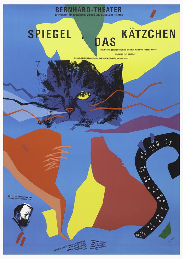 """On blue background, the image of a winking cat's head with a yellow eye at center, and a profile of a man at lower right. Dispersed throughout the blue field are jagged shapes in green, yellow, magenta, pink, light and dark blue, and black, all vaguely constituting a cat's body, to compliment the winking head.  Inscriptions, top to bottom: """"Bernhard-Theater / co-production Opernhaus zurich und Bernhard-Theater / SPIEGEL, DAS KATZCHEN / eine musikalische komodie nach Gottfried Keller von Fridolin Tschnudi / musik von Paul Burkhard / Musikalische neuffasung und instrumentation von Matthias Spohr / """"Eine Fest fur Gottfried Keller"""" / Zurchen Junifestwochen 1990 / szenische einrichtung und inszenierung Christoph Groszer / musicalische leitung Charly Schneider / bunhenbild und kostume Max Rothlisberger / choreographie Paula Lansley / chor Erich Wild""""."""