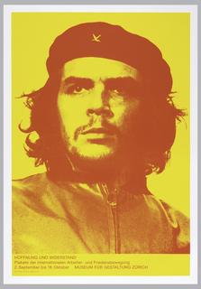 In yellow and red, a photo of Che Guevara. In lower margin: HOFFNUNG UND WIDERSTAND / Plakate der internationalen Arbeiter- und Friedensbewegung / 2. September bis 18. Oktober MUSEUM FUR GESTALTUNG ZURICH / D-Fr. 10-18 Mi 10-21 Sa/So 11-18.