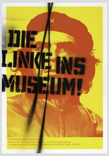 In yellow and red, a photo of Che Guevara; spray painted black: DIE / LINKE INS / MUSEUM! In lower margin: HOFFNUNG UND WIDERSTAND / Plakate der internationalen Arbeiter- und Friedensbewegung / 2. September bis 18. Oktober MUSEUM FUR GESTALTUNG ZURICH / D-Fr. 10-18 Mi 10-21 Sa/So 11-18.