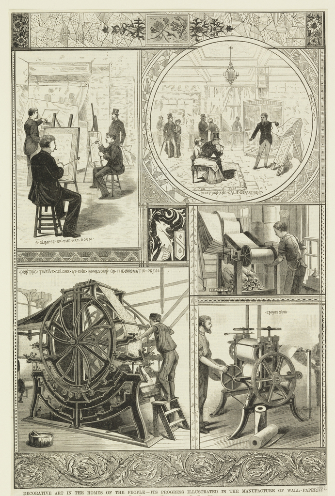 The image shows five scenes, each with a subtitle. Beginning with the upper left scene: . A GLIMPSE . OF . THE . ART . ROOM . depicts three men at their easels as a fourth wearing a top hat circulates the room; upper right: . RECEPTION . AND . SALE . DEPARTMENT . a scene in roundel form depicting a sales reception, where a man shows potential clients (a man and woman) art off an easel, as others circulate the room; lower left: . PRINTING . TWELVE . COLORS . AT . ONE . IMPRESSION . ON . THE . CHROMATIC . PRESS . depicts a man on step ladder working a large wheeled printing press; center: A mark consisting of a stylized lion or dragon, with tail morphing into foliage, sits in profile while holding an escutcheon with two bees and a diagonal band; lower right: . EMBOSSING . depicts a worker embossing the rolls of wallpaper; lower right: . REELING . UP . depicts a worker rolling up the cut pieces of wallpaper. Lower margin has scrolling foliage on stippled-like ground; upper margin composed of various designs, including sunflowers, geometric shapes, grape bunches, and birds.