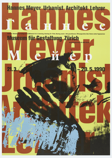 "Layered over a yellow background, the text ""Hannes / Meyer / Urbanist / Architekt / Lehrer"", layered over with a high-contrast black-and-white photograph of a man gesticulating, then layered over with a blue photographic image of men in a crowd, and finally layered over with the Russian inscription in white, ""Hannes / Mayer"".  With secondary inscriptions: ""Hannes Meyer Urbanist Architekt Lehrer / Museum fur Gestaltung Zurich / 21.3. - 20.5.1990"". And an inscription in fine print: ""Geoffnet: Dienstag bis Freitag 10-18, Mittwoch 10-21 Samstang, Sonntag 10-17 Uhr, Montag sowie 1. Mai geschlossen. Offnungszeiten uber Ostern siehe Tagespresse / Ausstellungsstrasse 60, 8005 Zurich""."