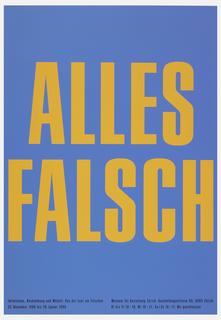 """Orange text on blue ground:  """" ALLES / FALSCH """", followed by small text in black, at lower left: """" Imitationen. Nachahmung und Modell: Von der Lust am Faschen / 22. November 1989 bis 28. Januar 1990"""", and at lower right: """"Museum fur Gestaltung Zurich, Austellungstrasse 60, 8005 Zurich / Di bis Fr. 10-18, Mi 10-21, Sa/So 10-17, Mo geschlossen""""."""