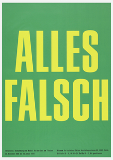 """Yellow text on green ground:  """" ALLES / FALSCH """", followed by small text in black, at lower left: """" Imitationen. Nachahmung und Modell: Von der Lust am Faschen / 22. November 1989 bis 28. Januar 1990"""", and at lower right: """"Museum fur Gestaltung Zurich, Austellungstrasse 60, 8005 Zurich / Di bis Fr. 10-18, Mi 10-21, Sa/So 10-17, Mo geschlossen""""."""