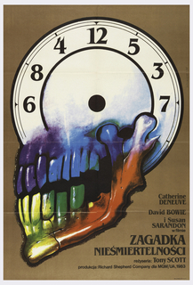 "On mustard brown, the face of a clock with no hands, functioning as the top part of a skull, with the lower part--the jaw--rainbow-colored, appearing to snarl. At lower right is the inscription: ""Catherine DENEUVE / David BOWIE / i Susan / SARANDON / w filmie / ZAGADKA / NIESMIERTELNOSCI / rezyseria: Tony SCOTT / produkcja: Richard Shepherd Company dla MGA/UA, 1983""."