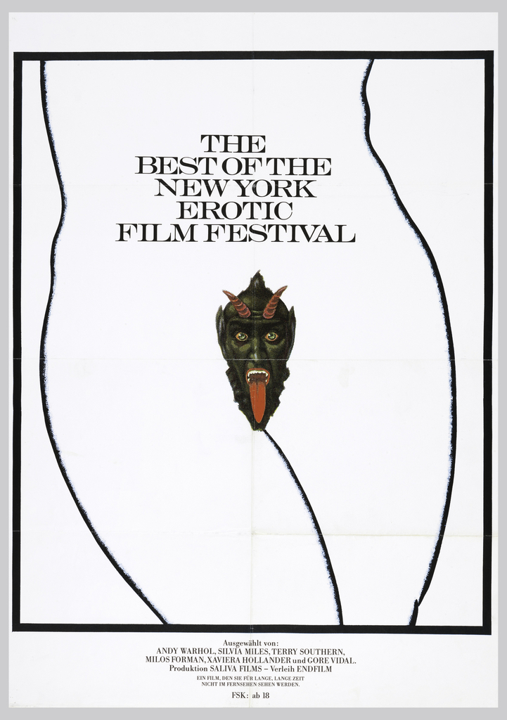"On white ground: the outline of a woman's waist and thighs, with an image of a horned devil in the center. Inscription: upper center: ""THE / BEST OF THE / NEW YORK / EROTIC / FILM FESTIVAL"", and at lower center: ""Ausgewahlt von: / ANDY WARHOL, SILVIA MILES, TERRY SOUTHERN, / MILOS FORMAN, XAVIERA HOLLANDER und GORE VIDAL. / Produktion SALIVA FILMS - Verleih ENDFILM"", followed by ""EIN FILM, DEN SIE FUR LANGE, LANGE ZEIT / NICHT IM FERNSEHEN SEHEN WERDEN / FSK: ab 18""."