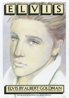Poster with portrait of Elvis as a young man. Text in upper margin, in black letters, each inside a cream-colored square: ELVIS; in black letters on cream-colored rectangle, lower center: ELVIS BY ALBERT GOLDMAN / WITH THE RECOLLECTIONS OF LAMAR FIKE AND THE AMERICAN PEOPLE; below this, in pink letters on black background: A KEVIN EGGERS BOOK.