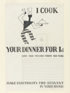 "Study for an advertisement in ""The Wizard from the Wall"" series. Running, abstract figure, dressed as a harlequin, wearing a chef's hat while carrying a hand bell in one hand and a salver in the other; a light switch beside it. Above: I COOK; below: YOUR DINNER FOR Id / SAYS THE WIZARD FROM THE WALL / [lines for copy blocked out] / MAKE ELECTRICITY THE SERVANT / IN YOUR HOME."