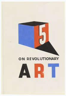 "Study for the book cover of ""5 on Revolutionary Art"" published by Wishart. At center, a cube shown at an angle a red side, a blue side, and a black top, casting a black triangular shadow to the right. On the red side (at right) in white: 5. Below in black lettering: ON REVOLUTIONARY; directly under, in black, red, and blue lettering, respectively: ART."