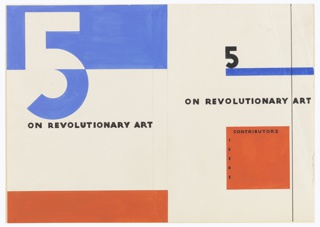 "Design for the book cover of ""5 on Revolutionary Art"" published by Wishart. Design for the back cover is indicated on left half of page, and design for the front cover is indicated on the right half. At top center of right half [front cover], a large black number 5 resting on top of a horizontal blue bar. Below, in black lettering: ON REVOLUTIONARY ART. At bottom of right half [front cover], a large red square upon which is inscribed in black lettering: CONTRIBUTORS / 1 / 2 / 3 / 4 / 5. Parallel to the right edge of the page, a vertical black line running the length of the page. At upper left corner of left side [back cover] The number 5 formed from the negative and positive space of a large blue area. Below, in black lettering: ON REVOLUTIONARY ART. At bottom of left half [back cover] a red horizontal rectangle filling the entirety of the half page. At center, two parallel lines in graphite indicating the spine of the book."