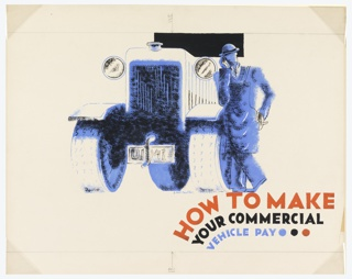 Design for an advertisement or poster. At center, a depiction of a workman, cigarette in hand, leaning against the front left fender of a large lorry, all rendered in shades of blue and black. Text, lower right: HOW TO MAKE [in red] / YOUR COMMERCIAL [in black] / VEHICLE PAY [in blue] [blue, back, and red, dots].