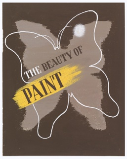 Study for an advertisement, likely for a paint company. A butterfly in white outline superimposed on a light brown shadow of similar shape. In white and black: THE BEAUTY OF / PAINT [paint is written over a thick yellow brush stroke].