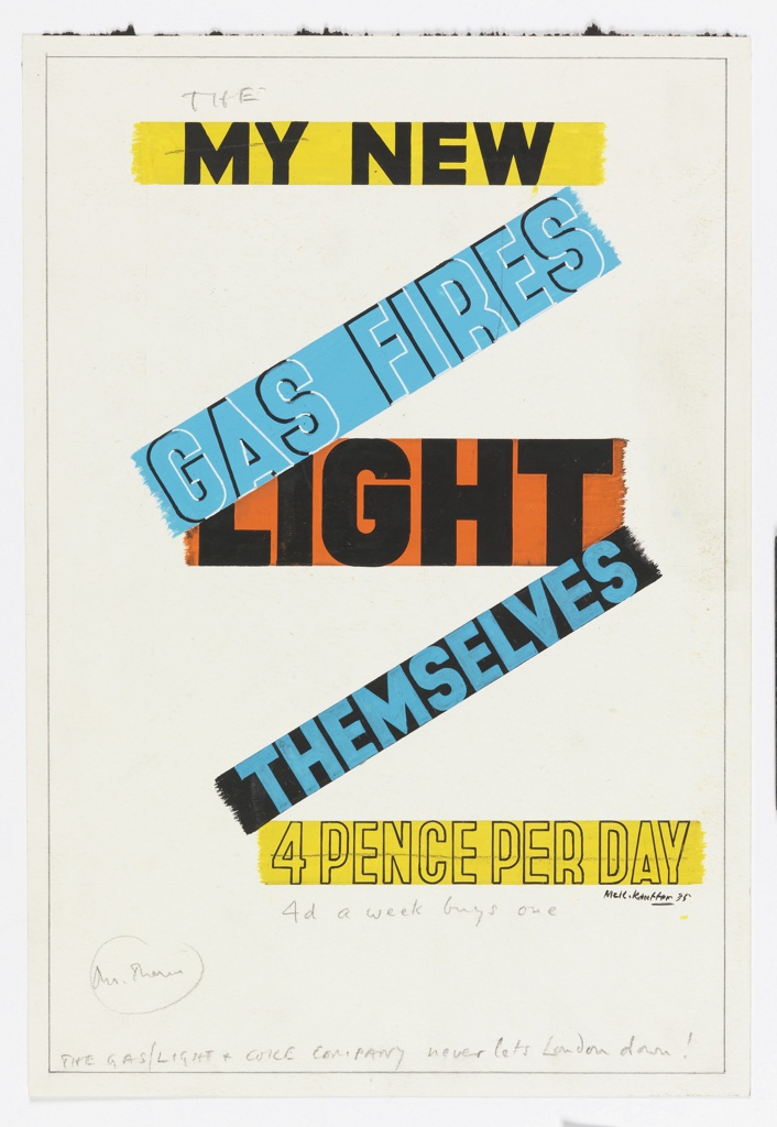 """Design for """"The New Gas Fires Light Themselves"""" poster for Gas Light and Coke Company. Text in zigzag arranement on multicolored grounds. In black text on yellow ground at top: MY NEW [""""MY"""" is corssed out in graphite and substituted with """"THE"""" above]; in blue text with a black shadow on blue ground: GAS FIRES; in black text on orange ground: LIGHT; in blue text on black ground: THEMSELVES; in yellow text with black outline on yellow ground: 4 PENCE PER DAY [crossed out with graphite and substituted with """"4d a week buys one"""" below]."""