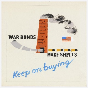 """Design for """"War Bonds Make Shells"""" poster. At center, a smoking, brick chimney, with gray rectangles (presumably blank checks, or bonds) entering its base from the left, and issuing from the other side as shells, with an American flag above. Text in black: WAR BONDS / MAKE SHELLS; in blue script on a diagonal, below: Keep on buying."""