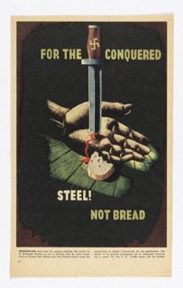 At center, an open hand lying face up on a wood floor. The palm of the hand is pierced by a dagger with a swastika on the hilt. Blood flows out of the stab wound onto the the floor. In front of the hand, a portion of a slice of bread lies on teh floor. In yellow text, above: FOR THE CONQUERED; in white and yellow text below: STEEL! / NOT BREAD.