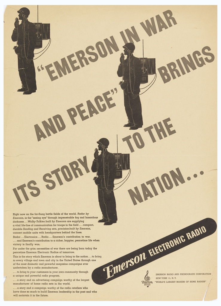 """Printed proof for an advertisement for Emerson Radio and Phonograph Corporation. Three standing soldiers in left profile, rendered in black, carrying field radios on their backs. On a diagonal angle, text between each figure: """"EMERSON IN WAR / AND PEACE"""" BRINGS / ITS STORY TO THE / NATION…; lower left, text block in black; in white on black band: Emerson ELECTRONIC RADIO."""