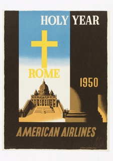 Advertising reduction for American Airlines advertising travel to Rome in the Holy Year, 1950. View of St. Peter's Basilica, as if seen from between the columns of a dark colonnade, with large column in foreground; a yellow cross hovers above the Basilica; in white text, upper right: HOLY YEAR; in yellow, center: ROME / 1950; in tan, lower center: AMERICAN AIRLINES; lower right: [American Airlines logo in beige]