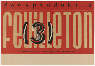 Poster with red ground; in black, above: dansproduktie / [in tall letters taking up most of the poster's surface, in tan]: feuiLLeTon [superimposed in black and white:] (3) [superimposed over a 1 and a 2] / [in black:] EEN PROGRAMMA VAN . BEPPIE BLANKERT . PAULIEN DANIELS . HARRY DE WIT.
