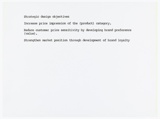 On white page with black type: Strategic design objectives / Increase price impression of the (product) category. / Reduce customer price sensitivity by developing brand preference / (value). / Strengthen market position through development of brand loyalty.