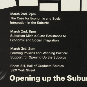 Upper 2/3 of surface composed of fanned out black squares on white and white squares on black. Column of text in white, right: March 2nd, 2 pm / The Case for Economic and Social / Integration in the Suburbs / March 2nd, 8pm / Suburban Middle-Class Resistance to / Economic and Social Integration / March 3rd, 2pm / Forming Policies and Winning Political / Support for Opening Up the Suburbs / Room 211, Hall of Graduate Studies / 320 York Street / Opening up the Suburbs; left column: 3 lectures / Anthony Downs / Senior Vice-President of the Real Estate / Research Corporation / Sponsored by the Center for the Study / of the City and its Environment