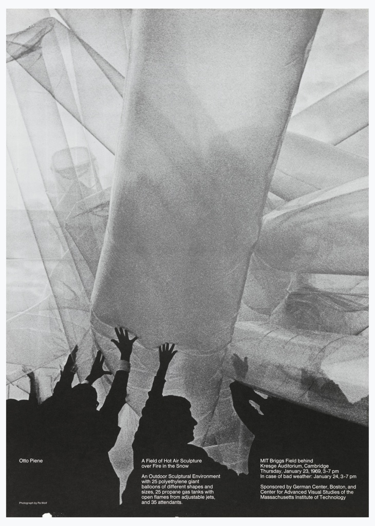 Black and white photograph of people holding up their arms to cloth sculptures above. Below, in white text: Otto Piene; A Field of Hot Air Sculpture / over Fire in the Snow / An Outdoor Sculptural Environment / with 25 polyethylene giant / balloons of different shapes and / sizes, 25 propane gas tanks with / open flames from adjustable jets, / and 35 attendants.; MIT Briggs Field behind / Kresge Auditorium, Cambridge / Thursday, January 23, 1969, 3-7 pm / In case of bad weather: January 24, 3-7 pm / Sponsored by German Center, Boston, and / Center for Advanced Visual Studies of the / Massachusetts Institute of Technology