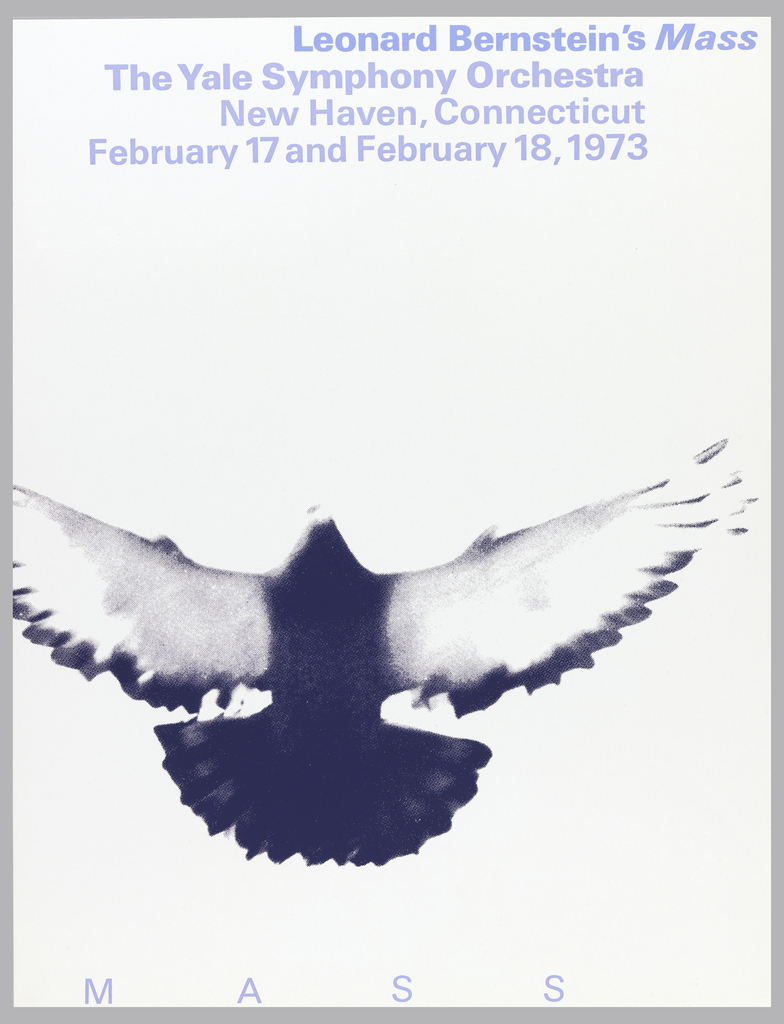 Photo screenprint in blue ink of a dove with outstretched wings. In blue ink, above: Leonard Bernstein's Mass / The Yale Symphony Orchestra / New Haven, Connecticut / February 17 and February 18, 1973; lower edge: M A S S.