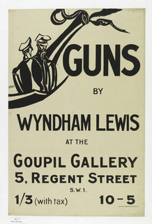 On a beige ground, in upper left, a sea captain and his first mate [?] or navy men—depicted in thick black brushstrokes—sit on some kind of platform. Taking up most of the space is text is bold black letters: GUNS / BY / WYNDHAM LEWIS / AT THE / GOUPIL GALLERY / 5, REGENT STREET / S.W.1. / 1/3 (with tax) / 10-5.