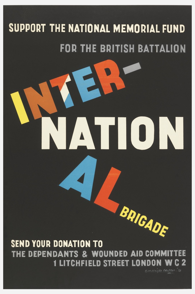 On black background, text in white, grey, and multi-colored. Upper margin, in white: SUPPORT THE NATIONAL MEMORIAL FUND / FOR THE BRITISH BATTALION; across center, in multi-colored text: INTER- / NATION / AL BRIGADE; lower section, in white: SEND YOUR DONATION TO / THE DEPENDANTS & WOUNDED AID COMMITTEE [sic] / 1 LITCHFIELD STREET LONDON W C 2.