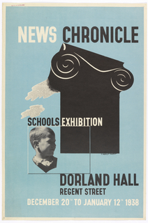 Poster advertising an exhibition at Dorland Hall in London. On a sky blue ground, a silhouetted black ionic column at center right. To the left, two white clouds. Below, a black and white photo of a child framed by a square. In white and black text, above: NEWS CHRONICLE; below: DORLAND HALL / REGENT STREET / DECEMBER 20TH TO JANUARY 12TH 1938.