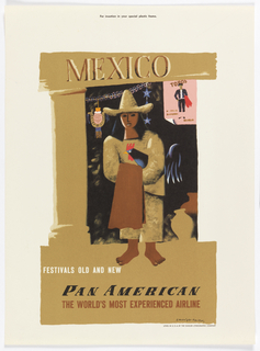 Poster design encouraging travel to Mexico via Pan American Airlines. Image of a barefoot woman in canvas clothing and pointed hat, with long black hair, holding a black rooster, and a brown cloth. Behind her, hanging decorations, and at right, two vase on the ground. Upper right, a poster of a bullfighter on a pink ground, with word: TOROS. Above: MEXICO; below: FESTIVALS OLD AND NEW / PAN AMERICAN / THE WORLD'S MOST EXPERIENCED AIRLINE.