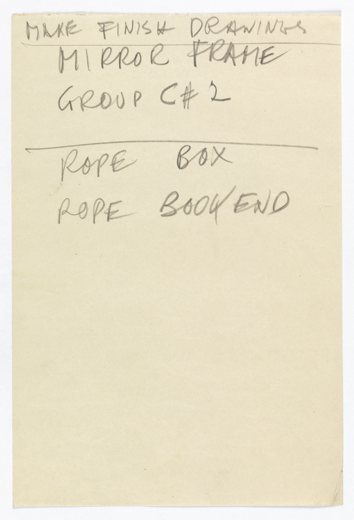 Hand-written paper in graphite: MAKE FINISH DRAWINGS / MIRROR FRAME / GROUP C # 2 / ROPE BOX / ROBE BOOKEND