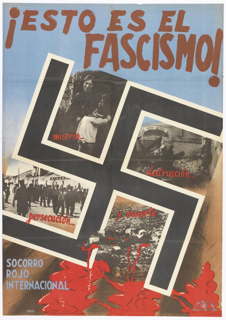 Spanish Civil War poster. Swastika framing photographic images of destruction, death, etc., with text in dark red: ¡ESTO ES EL / FASCISMO! In blue, lower left: SOCORRO / ROJO / INTERNACIONAL. (This is Fascism! International Red Aid)