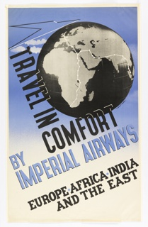 Poster for Imperial Airways. At top, depiction of the world in black and white, on a blue ground that fades to white at the bottom. To the left and below, text in black and white: TRAVEL IN / COMFORT; below, in blue: BY / IMPERIAL AIRWAYS; at bottom, in black: EUROPE AFRICA INDIA / AND THE EAST.