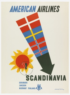 Poster design encouraging travel to Scandinavia via American Airlines. In center, a large arrow made up of the flags of Norway, Sweden, Denmark, and Finland points diagonally down from the upper left to the lower right. Lower, at left, an outline of a clock superimposed on an orange and yellow sun. Text in blue and black, upper center: AMERICAN AIRLINES; in black, lower right: SCANDINAVIA; in blue, lower left: DENMARK / SWEDEN / NORWAY FINLAND [American Airlines logo].