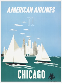 Poster design encouraging travel to Chicago via American Airlines. Image of a blue lake with two sailboats in foreground and a city (Chicago) centered in the distance on the horizon. In black at lower right, the American Airlines logo. In white text, top center: AMERICAN AIRLINES; below, in block text outlined in white: TO; lower center: CHICAGO.