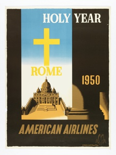 Poster for American Airlines advertising travel to Rome in the Holy Year, 1950. View of St. Peter's Basilica, as if seen from between the columns of a dark colonnade, with large column in foreground; a yellow cross hovers above the Basilica; in white text, upper right: HOLY YEAR; in yellow, center: ROME / 1950; in tan, lower center: AMERICAN AIRLINES; lower right: [American Airlines logo in beige].