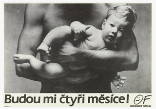 Black and white photograph of a man holding a baby; only man's torso visible. Below, text in black: Budou mi ctyri mesice! OF / OBCANSKE FORUM.
